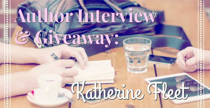 Author Interview & Giveaway: Katherine Fleet